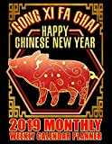 Gong Xi Fa Chai Happy Chinese New Year 2019 Monthly Weekly Calendar Planner: Luck and Fortune Chinese Schedule Organizer (Year of the Pig 2019 Planners)
