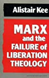 Marx and the Failure of Liberation Theology 9780334024378