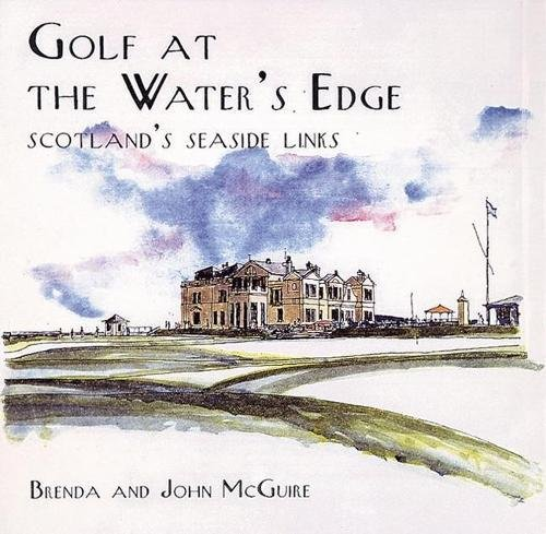 Golf at the Water's Edge: Scotland's Seaside (Seaside Golf)
