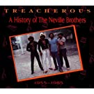 Treacherous: A History Of The Neville Brothers, 1955 - 1985