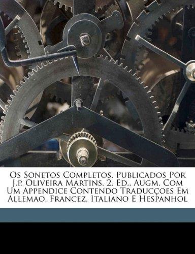 Os Sonetos Completos. Publicados Por J.p. Oliveira Martins. 2. Ed., Augm. Com Um Appendice Contendo Traducçoes Em Allemao, Francez, Italiano E Hespanhol (Portuguese Edition)