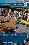 Global Health Governance, Harman, Sophie, 0415561582