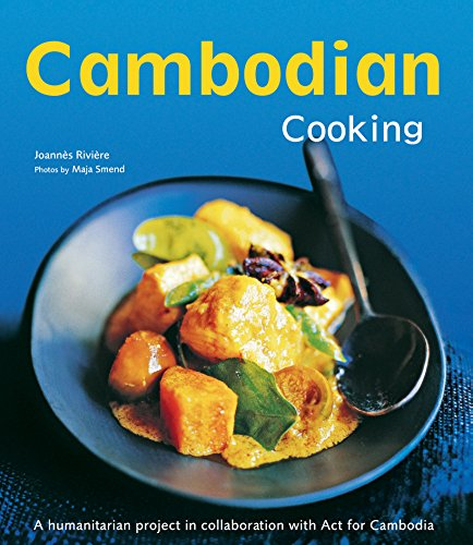 Cambodian Cooking: A humanitarian project in collaboration with Act for Cambodia [Cambodian Cookbook, 60 Recipes] by Joannes Riviere, Dominique De Bourgknecht, David Lallemand