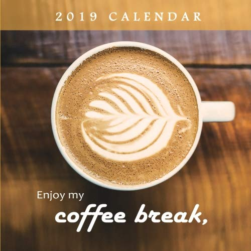 2019 Calendar: Enjoy My Coffee Break,: Tea Time, 2019 Monthly Calendar with USA Holidays&Observances, Full Color Photos, Breakfast Calendar (My LifeStyle) (Volume 1)