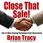 Close That Sale!: The 24 Best Sales Closing Techniques Ever Discovered | Brian Tracy