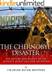 The Chernobyl Disaster: The History a...