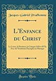 img - for L'Enfance Du Christ: Le Livret, La Partition, La Critique (1854-1875); Avec de Nombreux Exemples En Musique (Classic Reprint) (French Edition) book / textbook / text book
