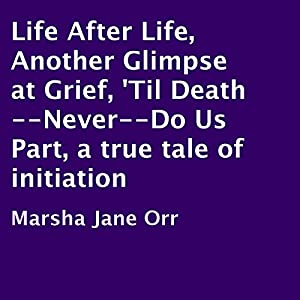 Life after Life, Another Glimpse at Grief, 'Til Death - Never - Do Us Part Audiobook