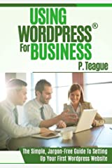 Using Wordpress For Business: The Complete Guide For Beginners (Stuff Made Simple) (Volume 1) Paperback