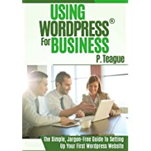 Using Wordpress For Business: The Complete Guide For Beginners (Stuff Made Simple) (Volume 1)