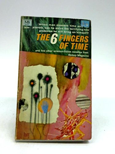 The 6 Fingers of Time and Fve Other Science-Fiction Novellas from Galaxy Magazine