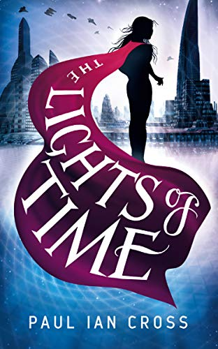 The Lights of Time (The Chronicles of Engella Rhys) by [Cross, Paul Ian]