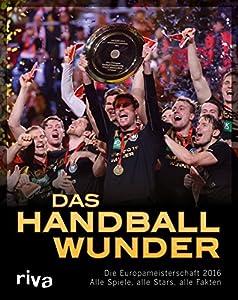 Das Handball-Wunder: Die Europameisterschaft 2016 - Alle Spiele, alle Stars,...