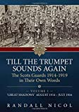 img - for Till The Trumpet Sounds Again: The Scots Guards 1914-19 In Their Own Words. Volume 1: 'Great Shadows', August 1914   July 1916 book / textbook / text book