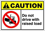 Do Not Drive With Raised Load Caution OSHA / ANSI LABEL DECAL STICKER Sticks to Any Surface 10x7