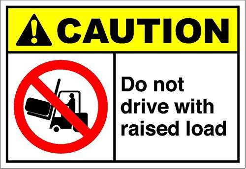 Do Not Drive With Raised Load Caution OSHA / ANSI LABEL DECAL STICKER Sticks to Any Surface 10x7 by Cortan360 (Image #1)