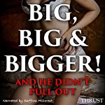 Big, Big, & Bigger!: And He Didn't Pull Out |  Thrust