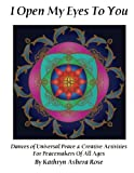 I Open My Eyes To You: Dances of Universal Peace & Creative Activities for Peacemakers of All Ages