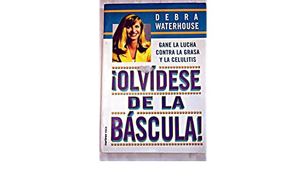 Olvidese De LA Bascula: Gane LA Lucha, Contra LA Grasa, LA Celulitis: 9788427019874: Amazon.com: Books