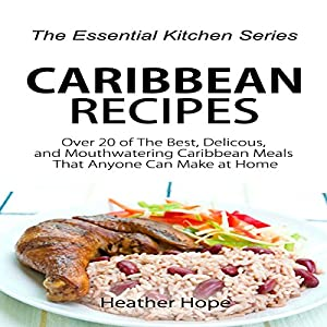 Caribbean Recipes: Over 20 of The Best, Delicious, and Mouthwatering Caribbean Meals That Anyone Can Make at Home Audiobook
