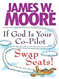 If God Is Your Co-Pilot, Swap Seats!, James W. Moore, 1594153116