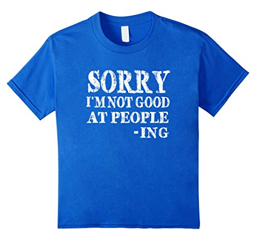 sorry-im-not-good-at-people-ing-funny-sayings-t-shirt