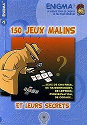150 jeux malins et leurs secrets : ...Jeux de chiffres, de raisonnement, de lettres, d'observation, de codage...