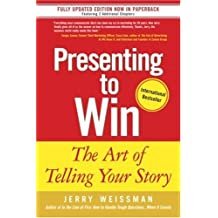 Presenting to Win: The Art of Telling Your Story by Jerry Weissman (2006-02-09)