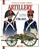 French Artillery and the Gribeauval System: Volume 1: 1786-1815 (Officers and Soldiers of)