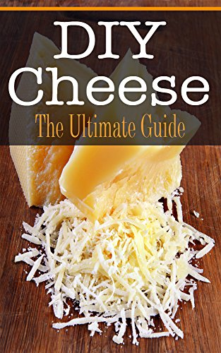 DIY Cheese: The Ultimate Guide by [Hansan, Kimberly]