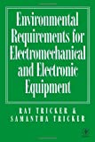 Environmental Requirements for Electromechanical and Electrical Equipment, Ray Tricker (MSc  IEng  FIET  FCIM  FIQA  FIRSE), Samantha Tricker, 0750639024