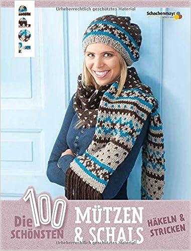 Die 100 schönsten Mützen & Schals: Häkeln & Stricken: Amazon.de ...