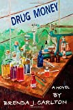 Drug Money, Brenda J. Carlton, 147810421X