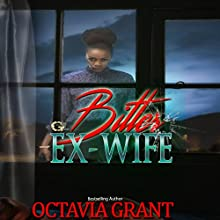 Bitter Ex-Wife: When Sleeping with Your Ex Goes Wrong Audiobook by Octavia Grant Narrated by Cee Scott