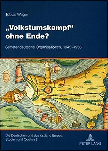 Book -Volkstumskampf- Ohne Ende?: Sudetendeutsche Organisationen, 1945-1955 (Die Deutschen Und Das Ostliche Europa)