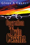 Operation Twin Cessna, Glenn Cannon, 0595308368