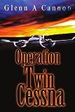 Operation Twin Cessna, Glenn Cannon, 0595308368
