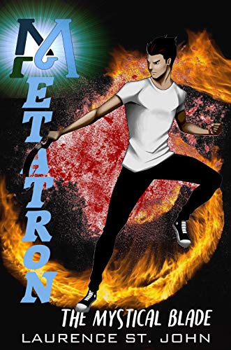 Metatron: A Superhero Fiction Adventure Series  - The Mystical Blade (Metatron Series Book 2)