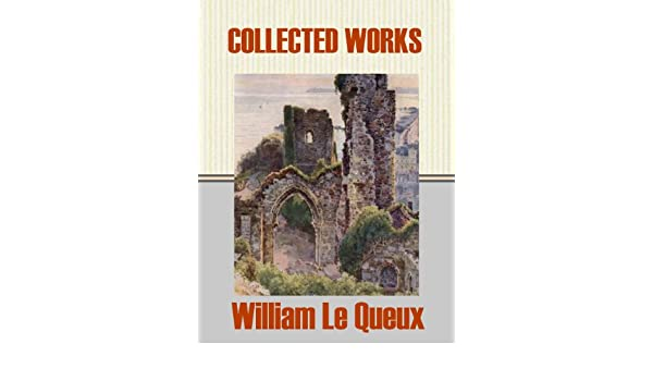 Collected Works Of William Le Queux Kindle Edition By William