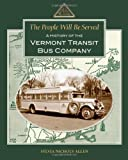 The People Will Be Served: A History of the Vermont Transit Bus Company, Sylvia Allen, 1456541900