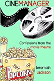 Cinemanager... Confessions from the Movie Theatre, Jeremiah Jackson, 1496051858