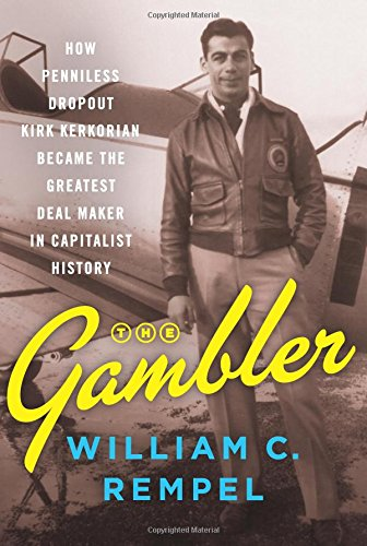 The Gambler: How Penniless Dropout Kirk Kerkorian Became the Greatest Deal Maker in Capitalist History cover