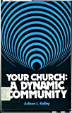 Your Church : A Dynamic Community, Kelley, Arleon L., 0664244114