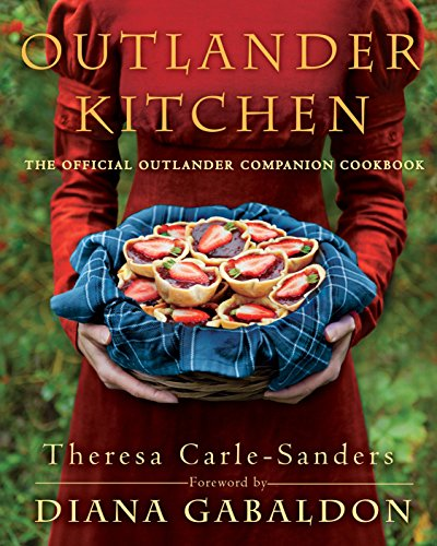 Outlander Kitchen: The Official Outlander Companion Cookbook by Theresa Carle-Sanders