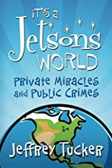 It's a Jetsons World: Private Miracles and Public Crimes Paperback