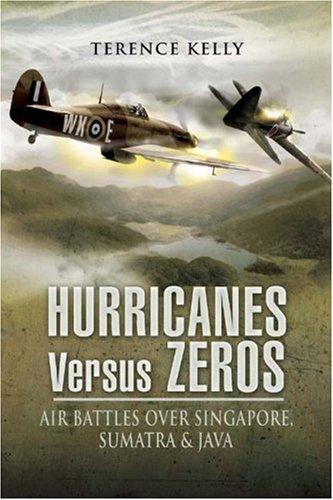 Hurricanes Versus Zeros  Air Battles Over Java Sumatra And Singapore  Air Battles Over Singapore Sumatra And Java