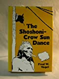 The Shoshoni-Crow Sun Dance, Voget, Fred W., 0806118865