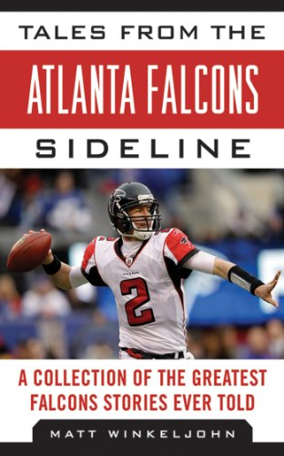 Tales from the Atlanta Falcons Sideline: A Collection of the Greatest Falcons Stories Ever Told (Tales from the Team) (Gift Delivery Dallas)