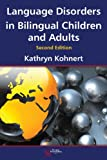 Language Disorders in Bilingual Children and Adults, Second Edition, Kathryn Kohnert, 1597565342