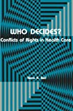 img - for Who Decides?: Conflicts of Rights in Health Care (Contemporary Issues in Biomedicine, Ethics, and Society) by Nora K. Bell (1982-08-04) book / textbook / text book
